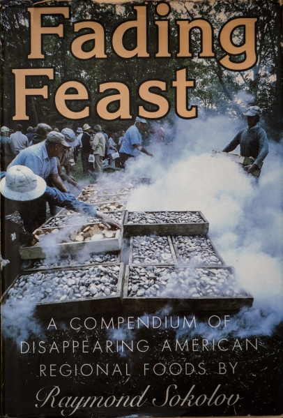 Fading Feast: A Compendium of Disappearing American Regional Foods By Raymond Sokolov.